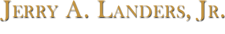 Jerry A. Landers, Jr.  Attorney at Law